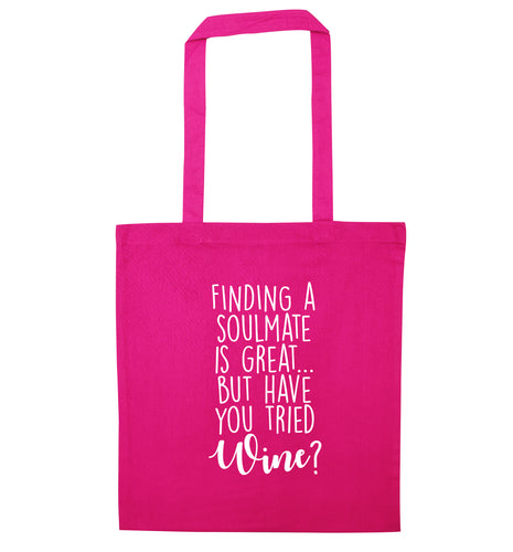 Finding a soulmate is great but have you tried wine? pink tote bag