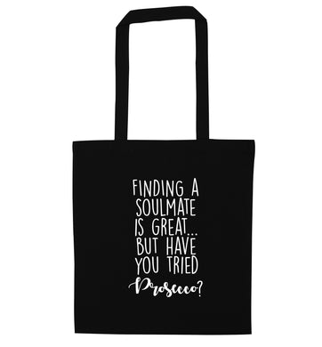 Finding a soulmate is great but have you tried prosecco? black tote bag