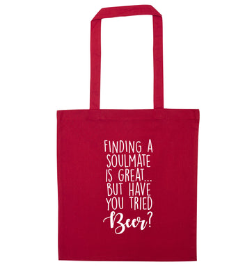 Finding a soulmate is great but have you tried beer? red tote bag