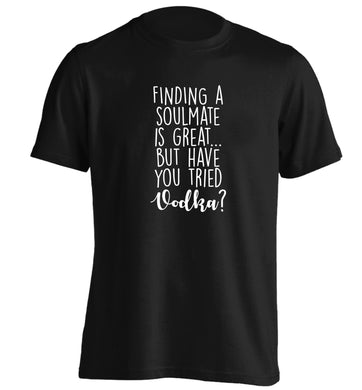 Finding a soulmate is great but have you tried vodka? adults unisex black Tshirt 2XL