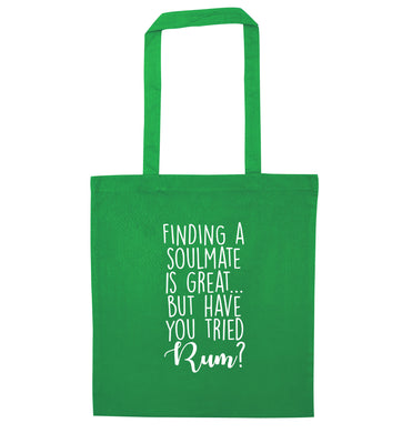 Finding a soulmate is great but have you tried rum? green tote bag