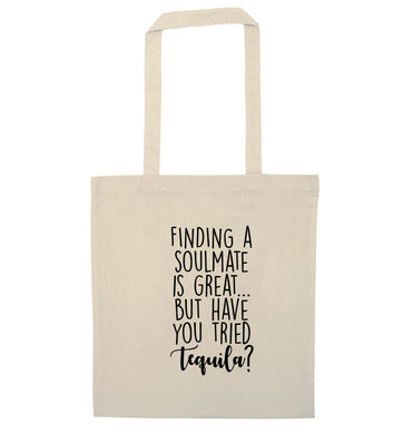 Finding a soulmate is great but have you tried tequila? natural tote bag