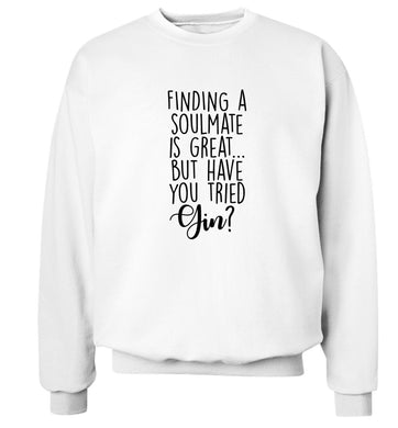 Finding a soulmate is great but have you tried gin? Adult's unisex white Sweater 2XL