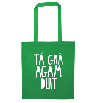 T‡ gr‡ agam duit - I love you green tote bag