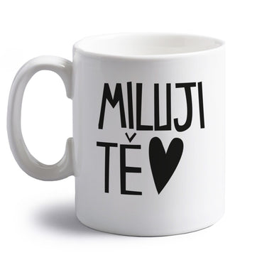 Miluji T_ - I love you right handed white ceramic mug