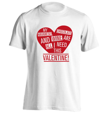 My havanese, chocolate and wine are all I need this valentine! adults unisex white Tshirt 2XL