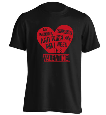 My labrador, chocolate and wine are all I need this valentine! adults unisex black Tshirt 2XL