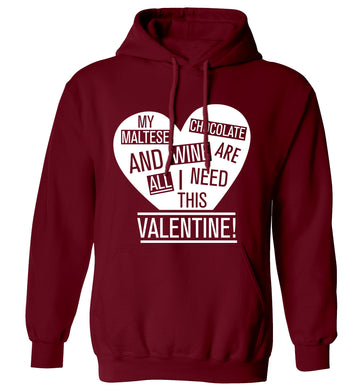 My maltese, chocolate and wine are all I need this valentine! adults unisex maroon hoodie 2XL