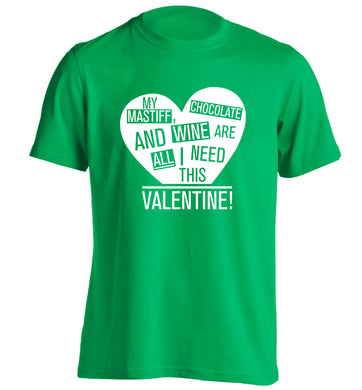 My mastiff, chocolate and wine are all I need this valentine! adults unisex green Tshirt 2XL
