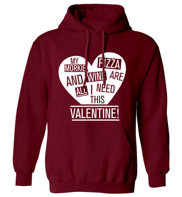 My morkie, pizza and wine are all I need this valentine! adults unisex maroon hoodie 2XL