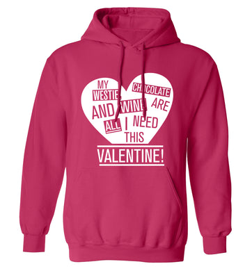My westie, chocolate and wine are all I need this valentine! adults unisex pink hoodie 2XL