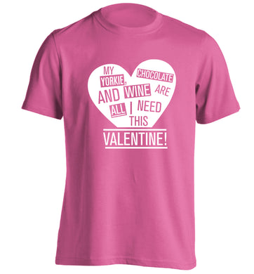 My yorkie, chocolate and wine are all I need this valentine! adults unisex pink Tshirt 2XL