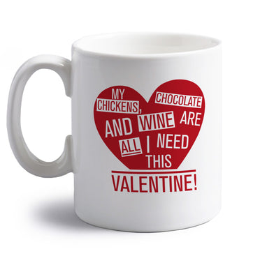 My chickens, chocolate and wine are all I need this valentine! right handed white ceramic mug