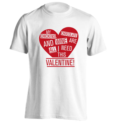 My chickens, chocolate and wine are all I need this valentine! adults unisex white Tshirt 2XL