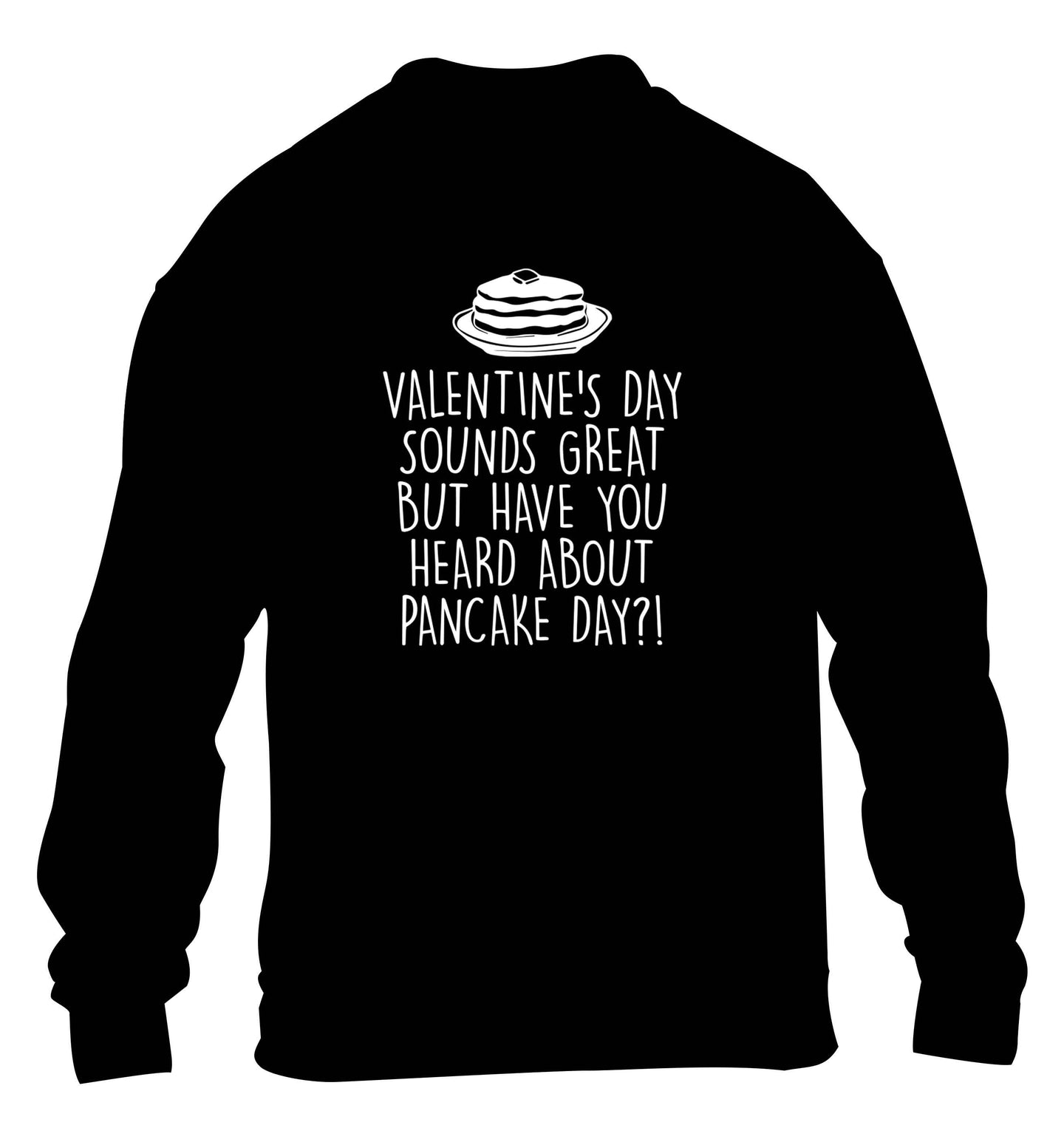 Valentine's day sounds great but have you heard about pancake day?! children's black sweater 12-13 Years