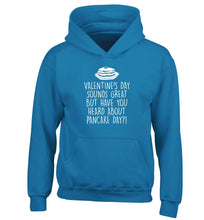 Valentine's day sounds great but have you heard about pancake day?! children's blue hoodie 12-13 Years