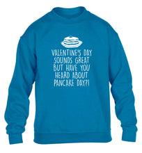 Valentine's day sounds great but have you heard about pancake day?! children's blue sweater 12-13 Years