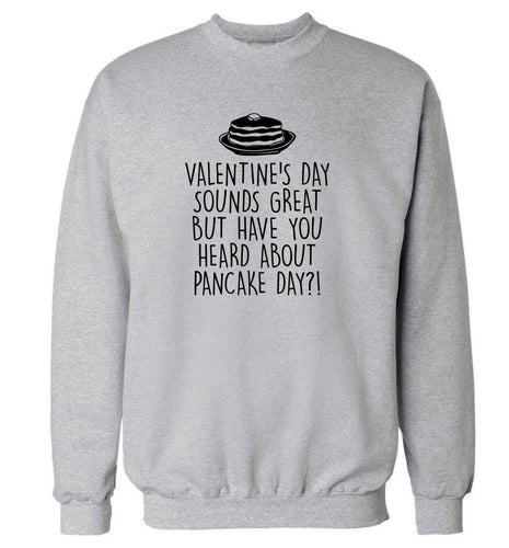 Valentine's day sounds great but have you heard about pancake day?! adult's unisex grey sweater 2XL