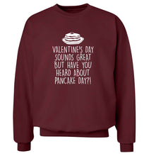 Valentine's day sounds great but have you heard about pancake day?! adult's unisex maroon sweater 2XL