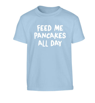 Feed me pancakes all day Children's light blue Tshirt 12-13 Years