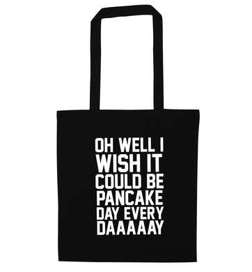 Oh well I wish it could be pancake day everyday black tote bag