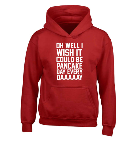 Oh well I wish it could be pancake day every day children's red hoodie 12-13 Years