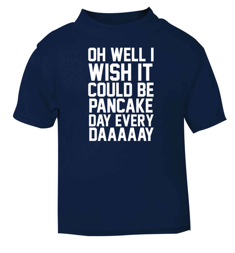 Oh well I wish it could be pancake day every day navy baby toddler Tshirt 2 Years