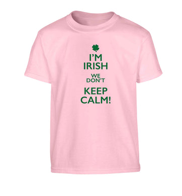 I'm Irish we don't keep calm Children's light pink Tshirt 12-13 Years
