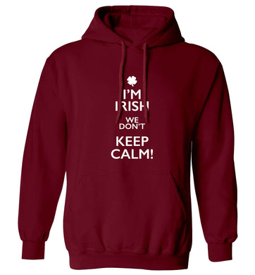 I'm Irish we don't keep calm adults unisex maroon hoodie 2XL