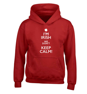 I'm Irish we don't keep calm children's red hoodie 12-13 Years