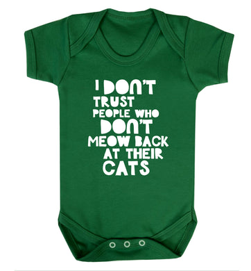 I don't trust people who don't meow back at their cats Baby Vest green 18-24 months