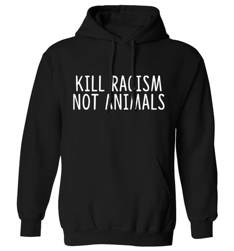 Kill Racism Not Animals adults unisex black hoodie 2XL