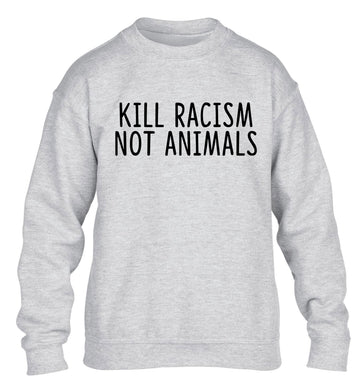 Kill Racism Not Animals children's grey sweater 12-13 Years