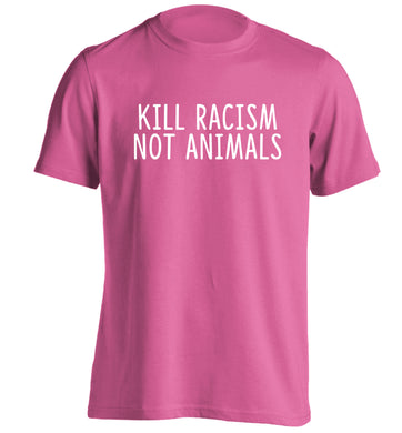 Kill Racism Not Animals adults unisex pink Tshirt 2XL