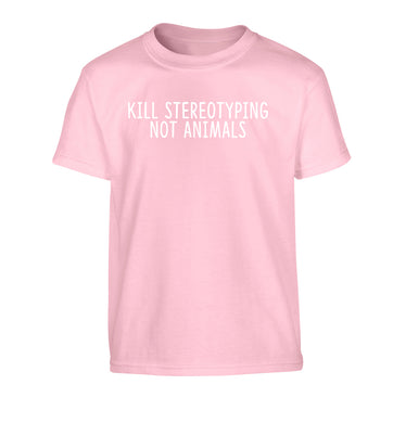 Kill Stereotypes Not Animals Children's light pink Tshirt 12-13 Years