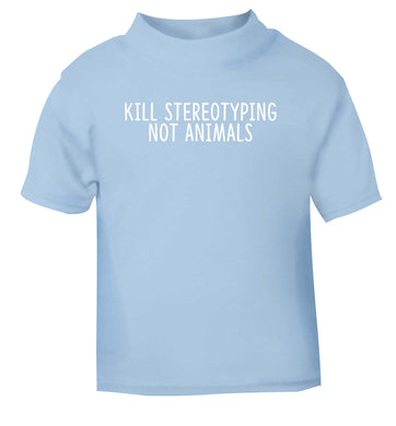 Kill Stereotypes Not Animals light blue Baby Toddler Tshirt 2 Years