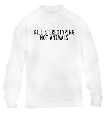 Kill Stereotypes Not Animals children's white sweater 12-13 Years