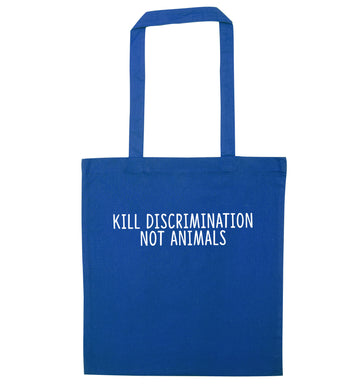 Kill Discrimination Not Animals blue tote bag