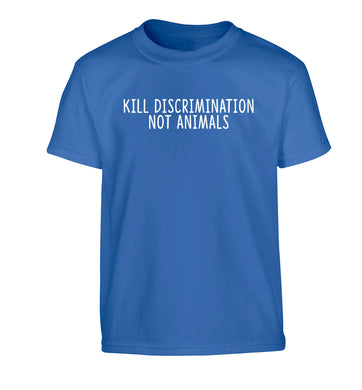 Kill Discrimination Not Animals Children's blue Tshirt 12-13 Years