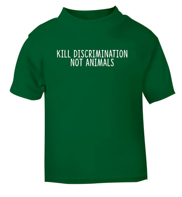 Kill Discrimination Not Animals green Baby Toddler Tshirt 2 Years