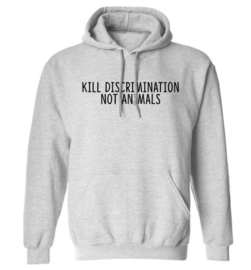 Kill Discrimination Not Animals adults unisex grey hoodie 2XL