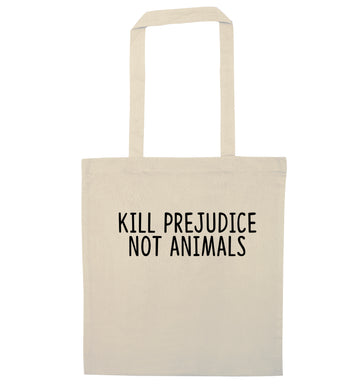 Kill Prejudice Not Animals natural tote bag