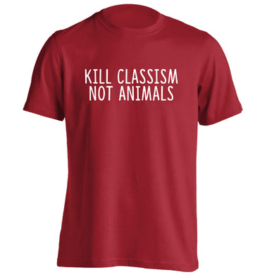 Kill Classism Not Animals adults unisex red Tshirt 2XL