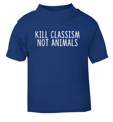 Kill Classism Not Animals blue Baby Toddler Tshirt 2 Years