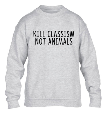 Kill Classism Not Animals children's grey sweater 12-13 Years