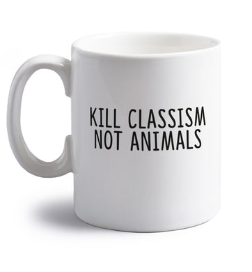 Kill Classism Not Animals right handed white ceramic mug