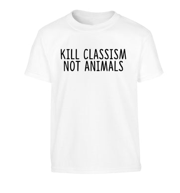Kill Classism Not Animals Children's white Tshirt 12-13 Years