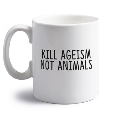 Kill Ageism Not Animals right handed white ceramic mug