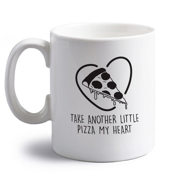 Take another little pizza my heart right handed white ceramic mug