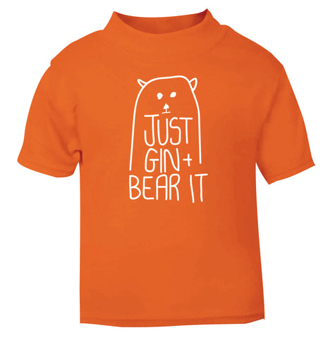 Just gin and bear it orange Baby Toddler Tshirt 2 Years